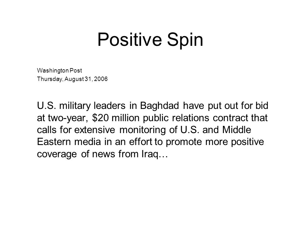 Positive Spin Washington Post Thursday, August 31, 2006 U.S. military leaders in Baghdad have put out for bid at two-year, $20 million public relation