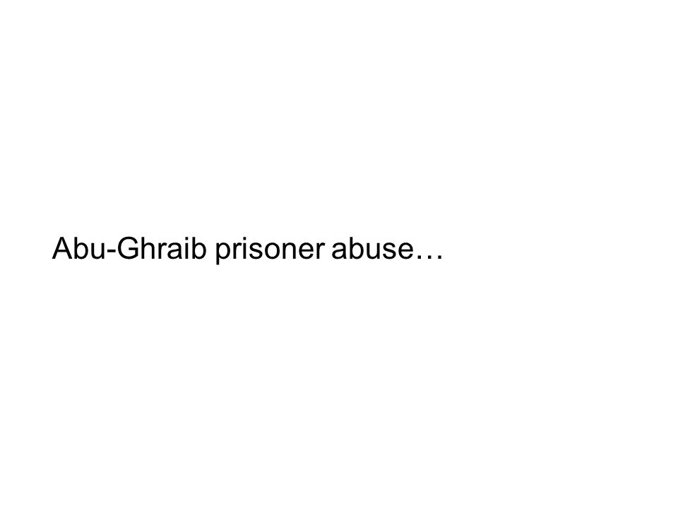 Abu-Ghraib prisoner abuse…