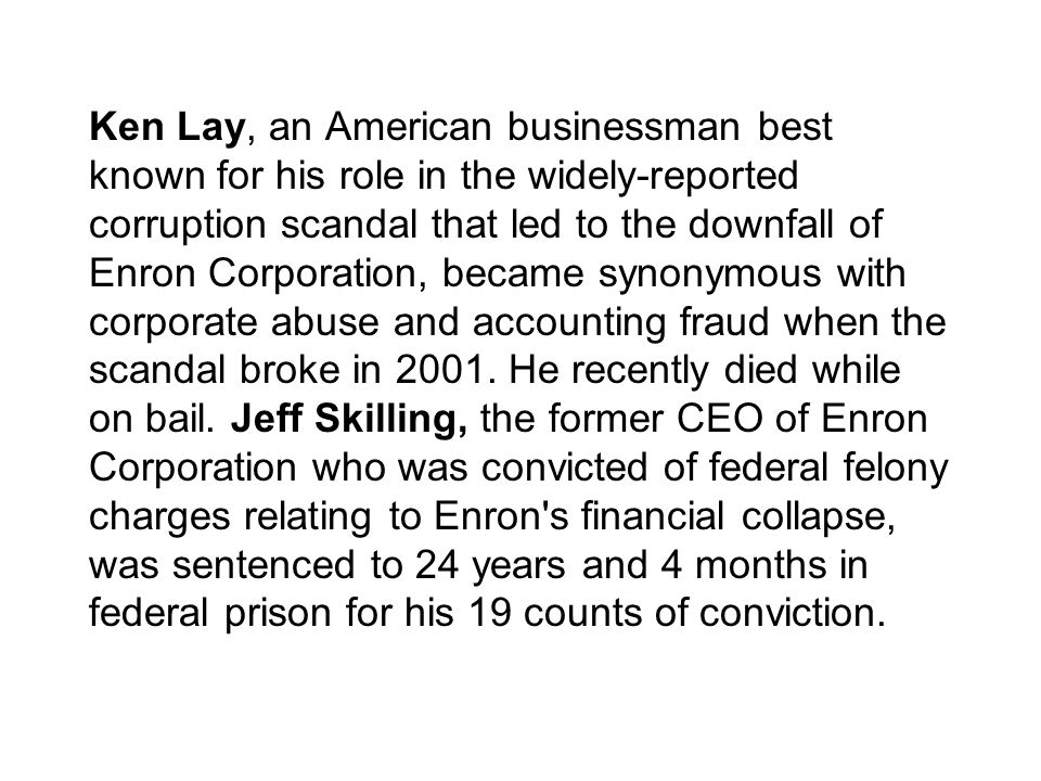 Ken Lay, an American businessman best known for his role in the widely-reported corruption scandal that led to the downfall of Enron Corporation, beca