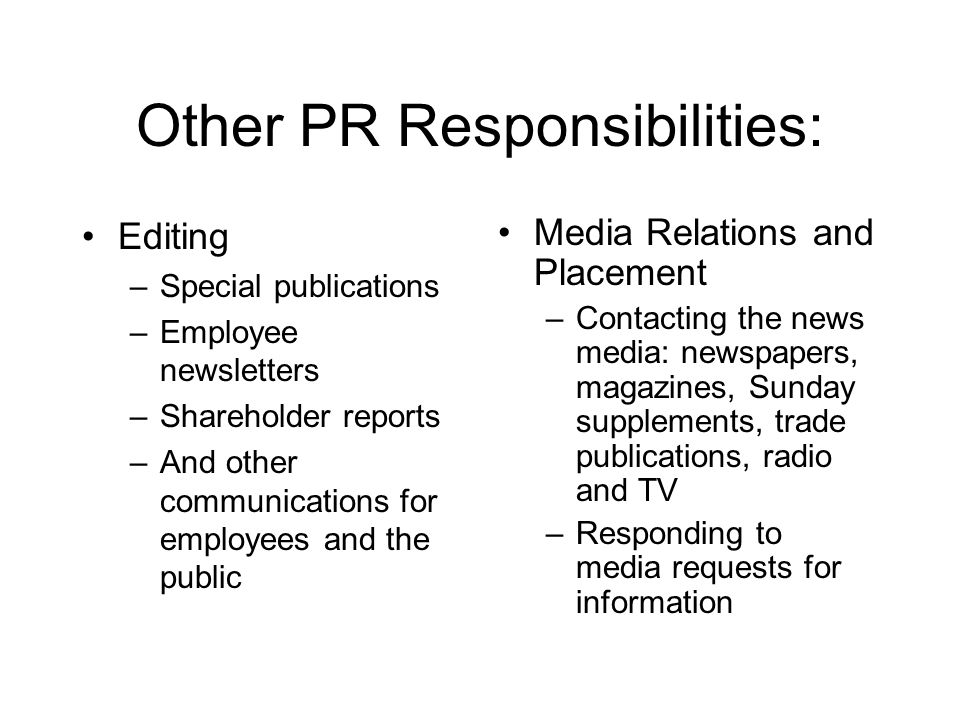 Other PR Responsibilities: Editing –Special publications –Employee newsletters –Shareholder reports –And other communications for employees and the pu