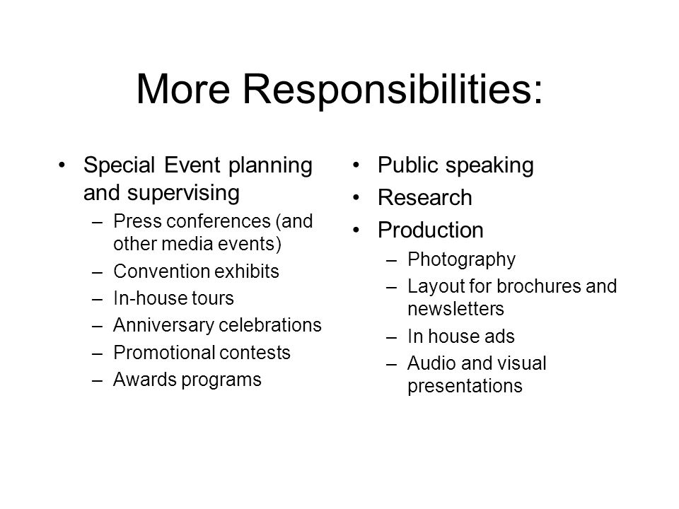 More Responsibilities: Special Event planning and supervising –Press conferences (and other media events) –Convention exhibits –In-house tours –Annive