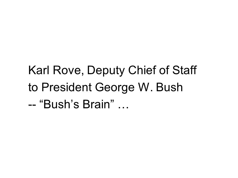 "Karl Rove, Deputy Chief of Staff to President George W. Bush -- ""Bush's Brain"" …"