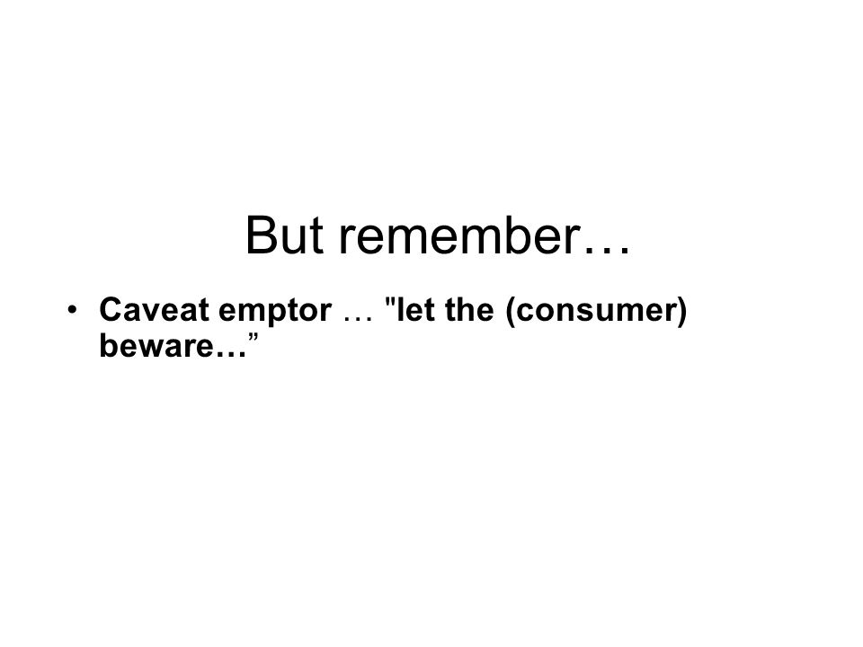 But remember… Caveat emptor …