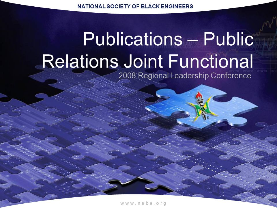 NATIONAL SOCIETY OF BLACK ENGINEERS w w w. n s b e. o r g 2008 Regional Leadership Conference Publications – Public Relations Joint Functional