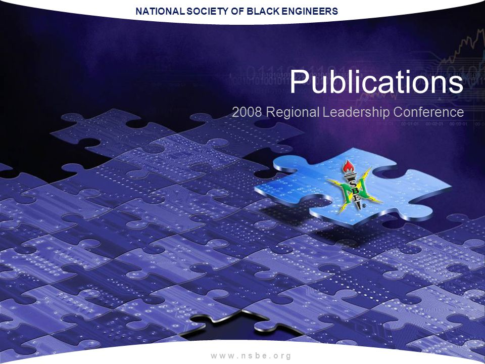 NATIONAL SOCIETY OF BLACK ENGINEERS w w w. n s b e. o r g Publications 2008 Regional Leadership Conference