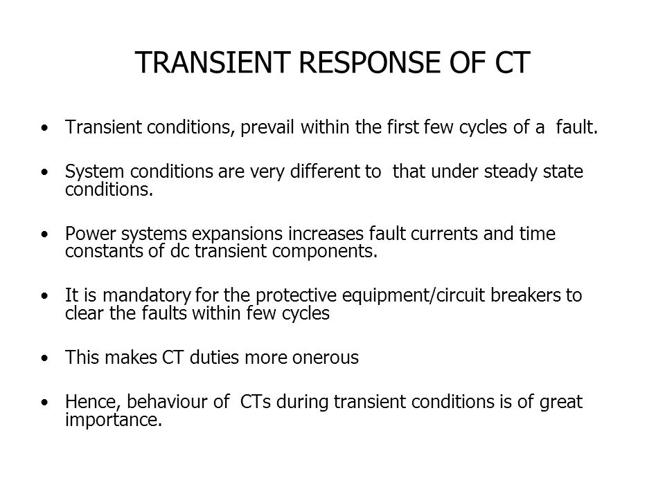 TRANSIENT RESPONSE OF CT Transient conditions, prevail within the first few cycles of a fault.