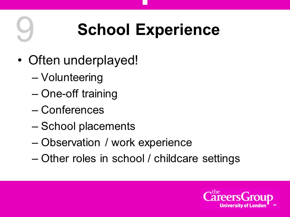 9 School Experience Often underplayed.