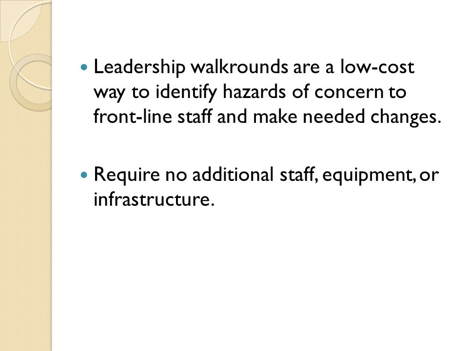 Leadership walkrounds are a low-cost way to identify hazards of concern to front-line staff and make needed changes.