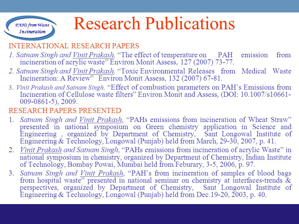 "PAHs from Waste Incineration Research Publications INTERNATIONAL RESEARCH PAPERS 1. Satnam Singh and Vinit Prakash, ""The effect of temperature on PAH"