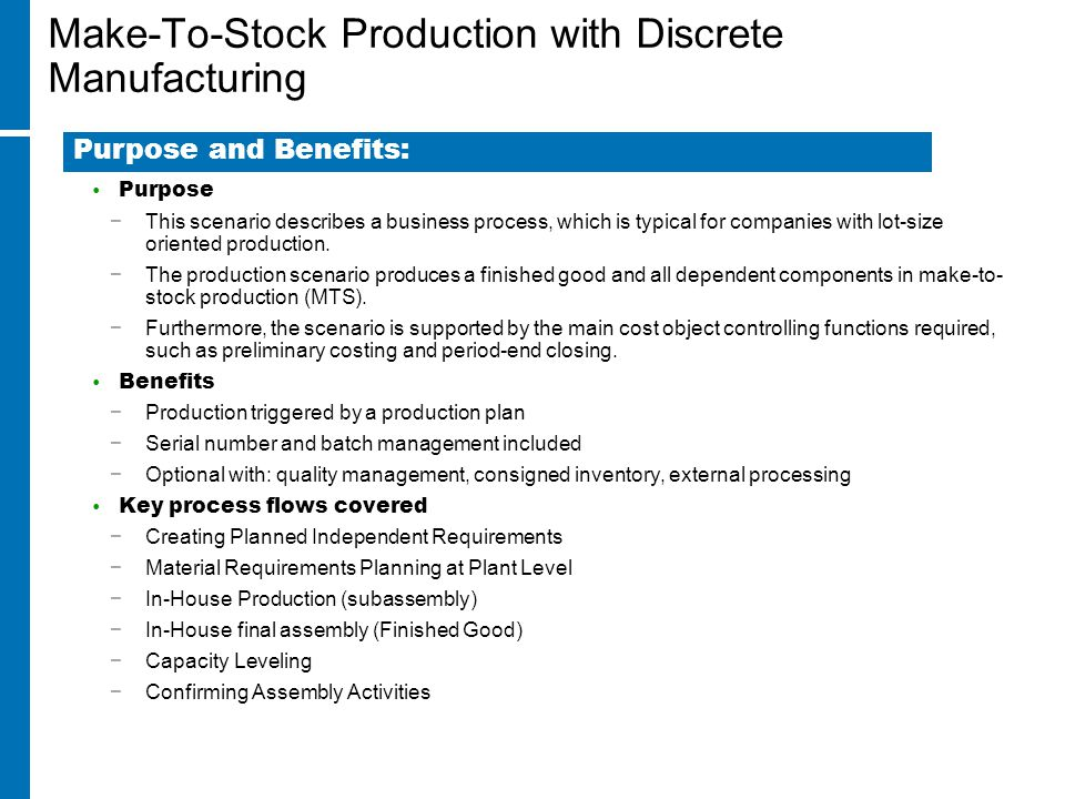 Make-To-Stock Production with Discrete Manufacturing Purpose −This scenario describes a business process, which is typical for companies with lot-size