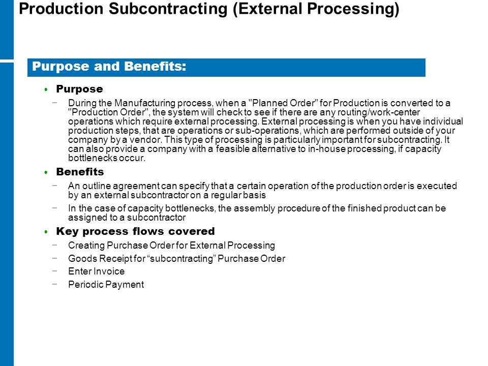 Production Subcontracting (External Processing) Purpose −During the Manufacturing process, when a