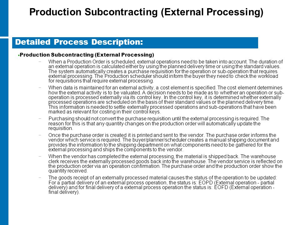 Production Subcontracting (External Processing) −When a Production Order is scheduled, external operations need to be taken into account. The duration