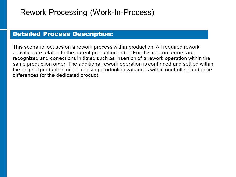 Rework Processing (Work-In-Process) This scenario focuses on a rework process within production. All required rework activities are related to the par