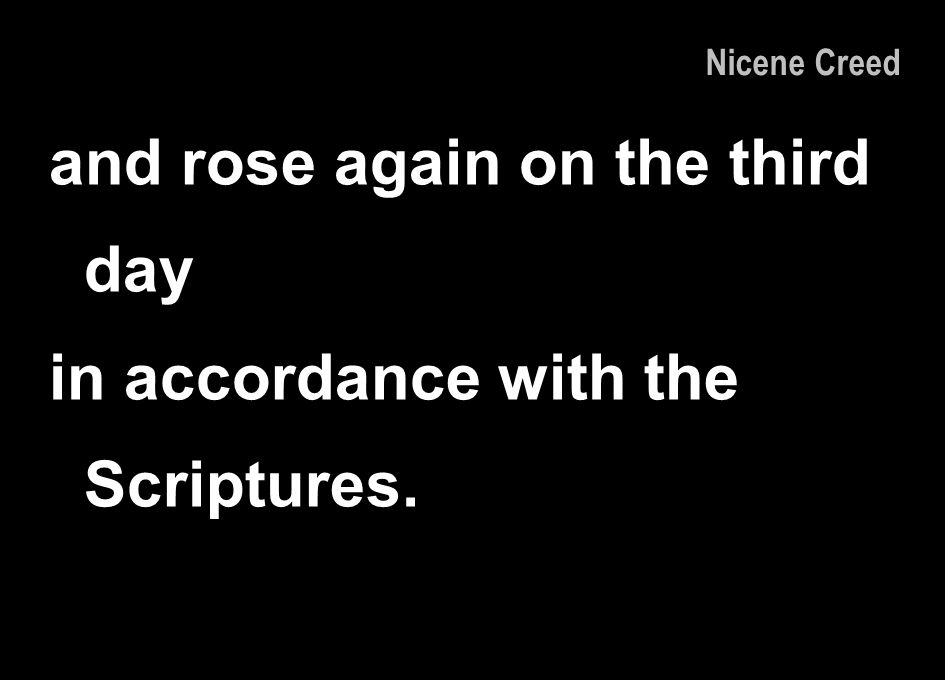 and rose again on the third day in accordance with the Scriptures. Nicene Creed