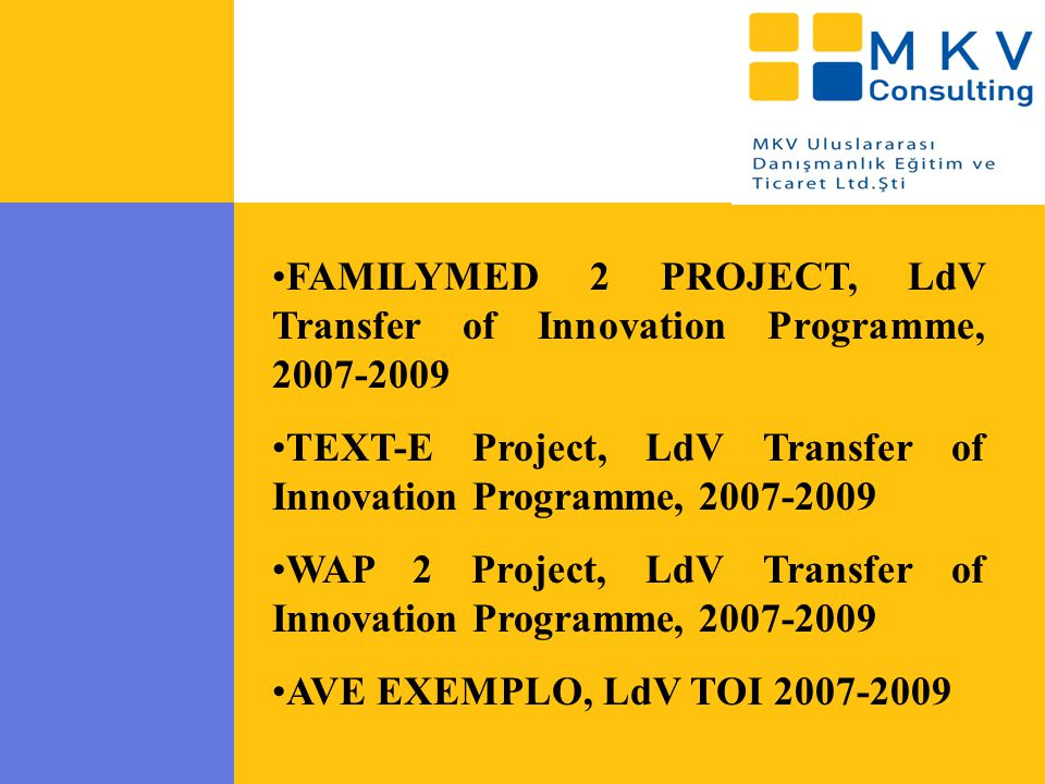 FAMILYMED 2 PROJECT, LdV Transfer of Innovation Programme, 2007-2009 TEXT-E Project, LdV Transfer of Innovation Programme, 2007-2009 WAP 2 Project, Ld