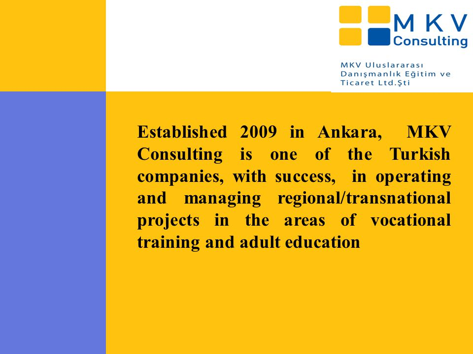 Established 2009 in Ankara, MKV Consulting is one of the Turkish companies, with success, in operating and managing regional/transnational projects in