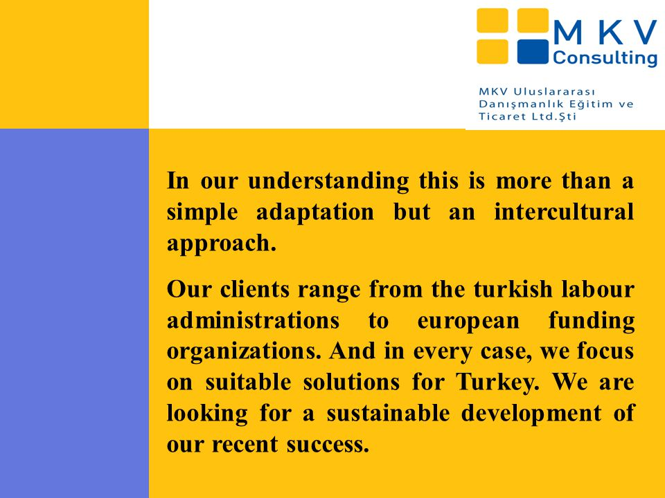 In our understanding this is more than a simple adaptation but an intercultural approach. Our clients range from the turkish labour administrations to