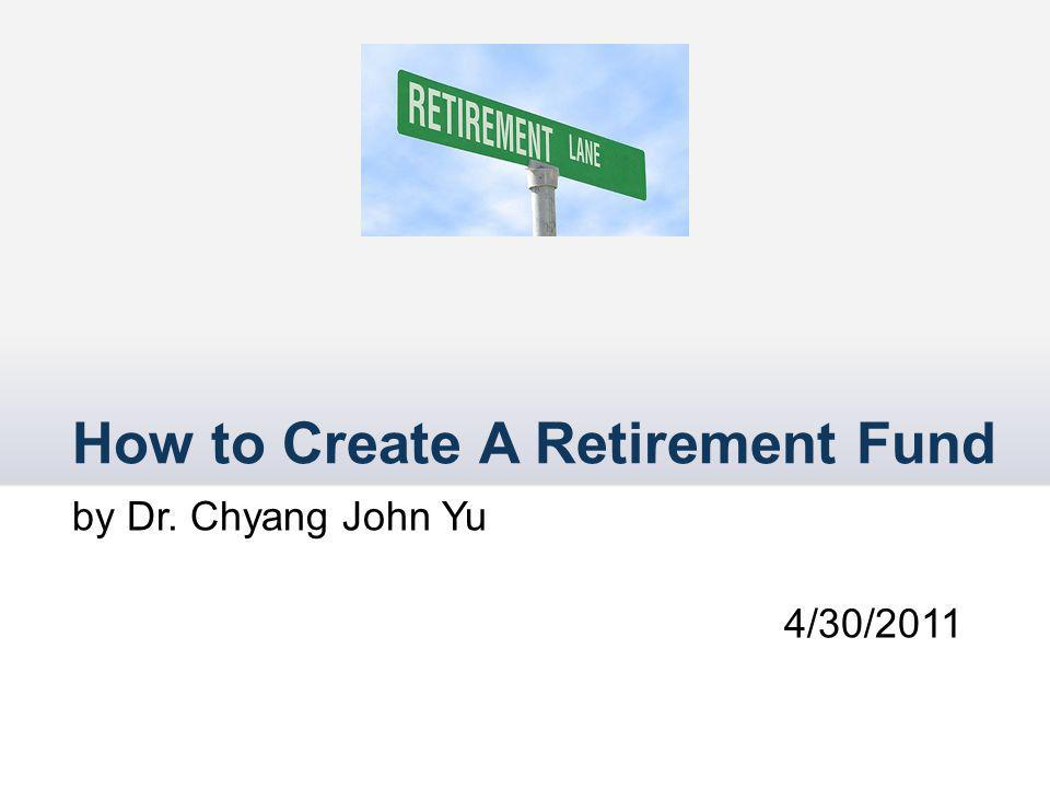 Stages of Retirement Fund Creation Accumulation Age 22 - 40 Preservation Age 40 - 65 Distribution: Age 65 +