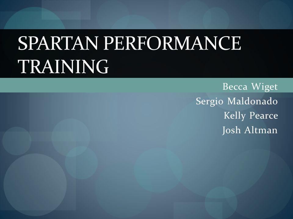 Becca Wiget Sergio Maldonado Kelly Pearce Josh Altman SPARTAN PERFORMANCE TRAINING
