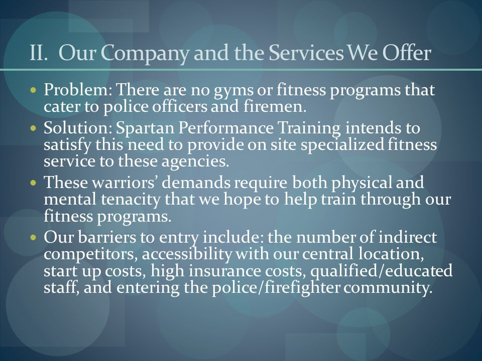 II. Our Company and the Services We Offer Problem: There are no gyms or fitness programs that cater to police officers and firemen. Solution: Spartan
