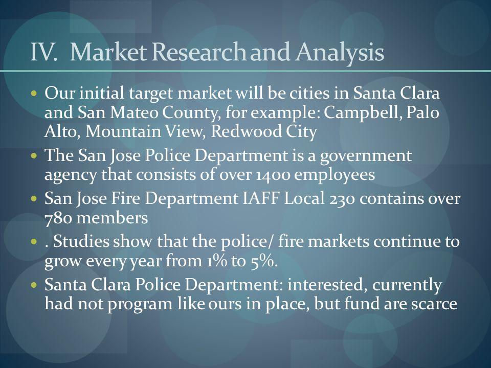 IV. Market Research and Analysis Our initial target market will be cities in Santa Clara and San Mateo County, for example: Campbell, Palo Alto, Mount