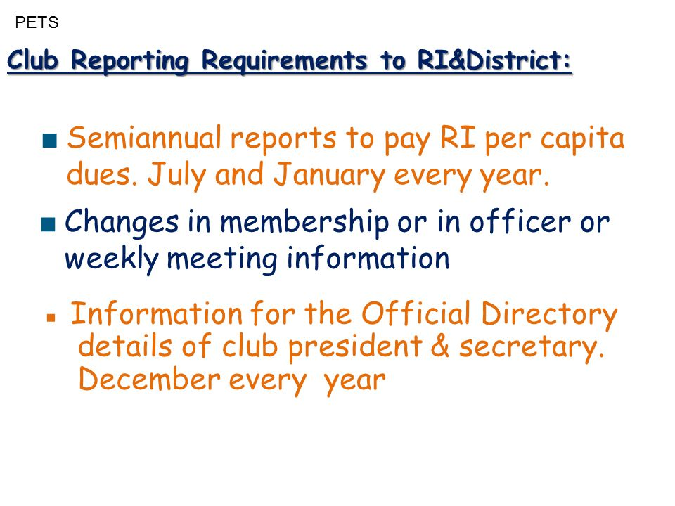 PETS Club Reporting Requirements to RI&District: ■ Semiannual reports to pay RI per capita dues.