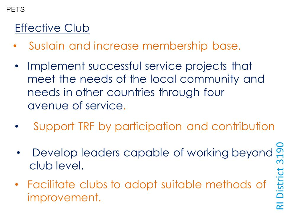 PETS RI District 3190 Effective Club Sustain and increase membership base. Implement successful service projects that meet the needs of the local comm