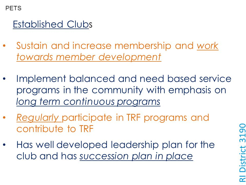 PETS RI District 3190 Sustain and increase membership and work towards member development Has well developed leadership plan for the club and has succ
