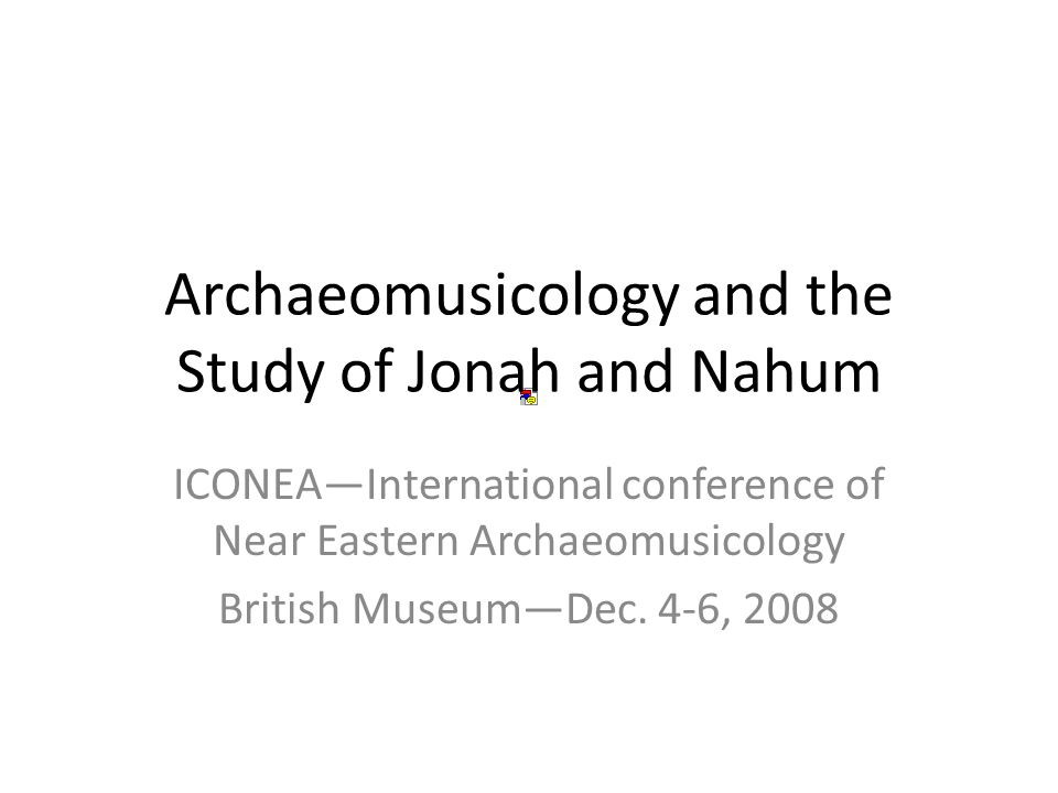 ICONEA—International conference of Near Eastern Archaeomusicology British Museum—Dec.