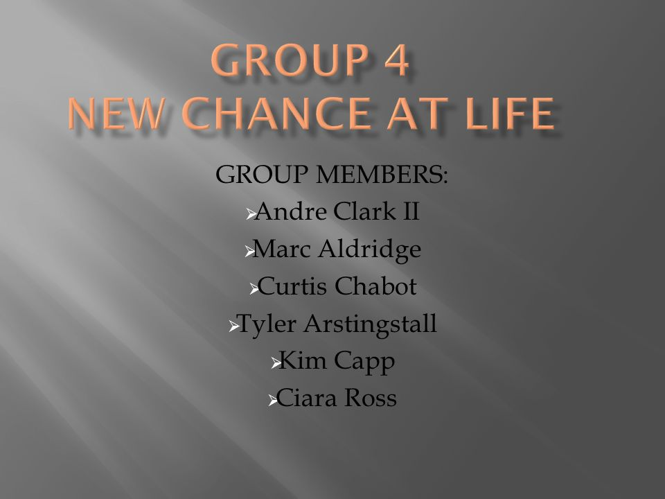 GROUP MEMBERS:  Andre Clark II  Marc Aldridge  Curtis Chabot  Tyler Arstingstall  Kim Capp  Ciara Ross
