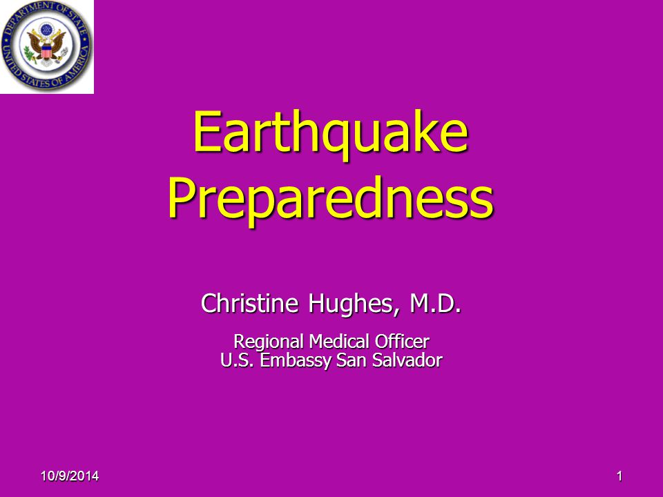 10/9/20141 Earthquake Preparedness Christine Hughes, M.D.