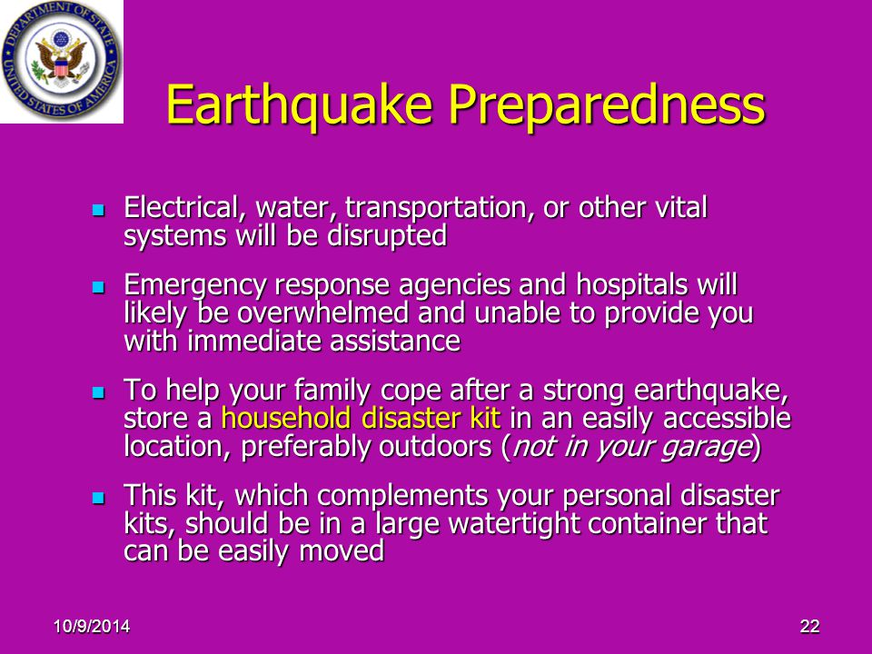 10/9/201422 Earthquake Preparedness Electrical, water, transportation, or other vital systems will be disrupted Electrical, water, transportation, or