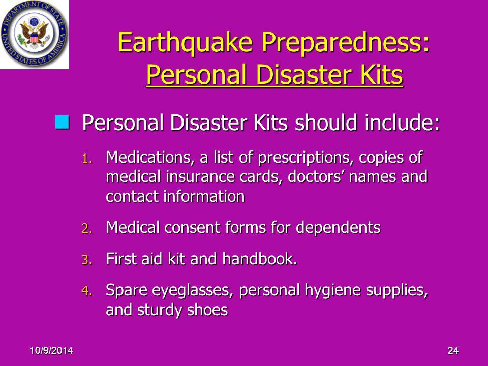 10/9/201424 Earthquake Preparedness: Personal Disaster Kits Personal Disaster Kits should include: Personal Disaster Kits should include: 1.