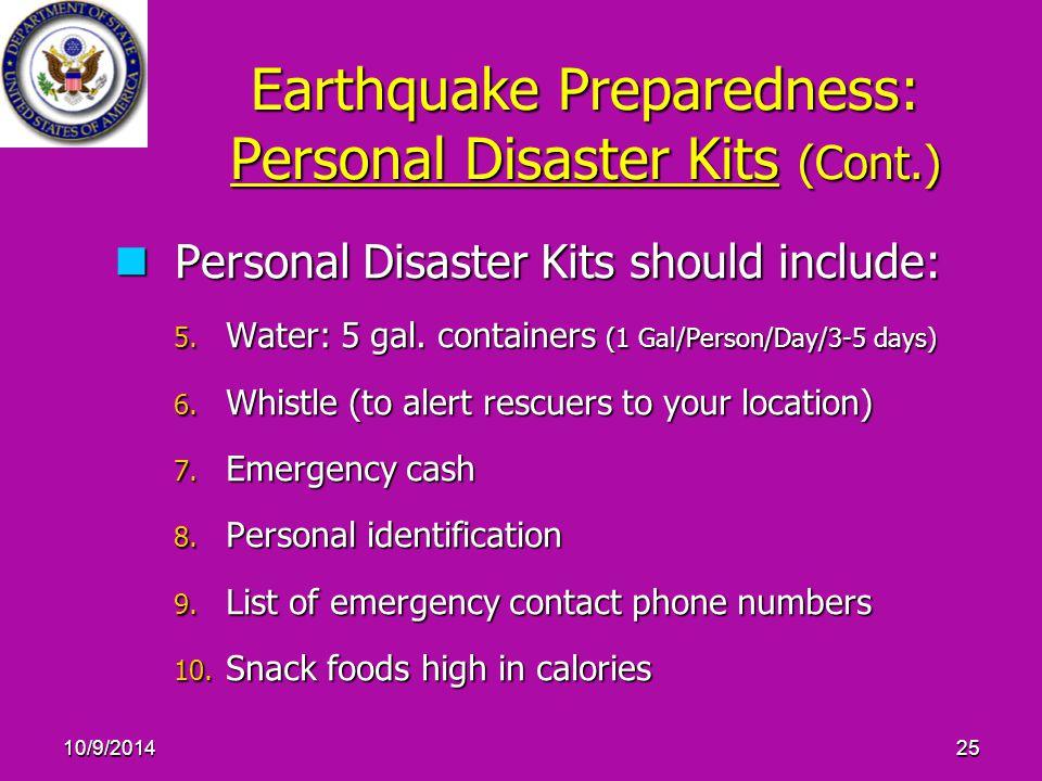 10/9/201425 Earthquake Preparedness: Personal Disaster Kits (Cont.) Personal Disaster Kits should include: Personal Disaster Kits should include: 5.