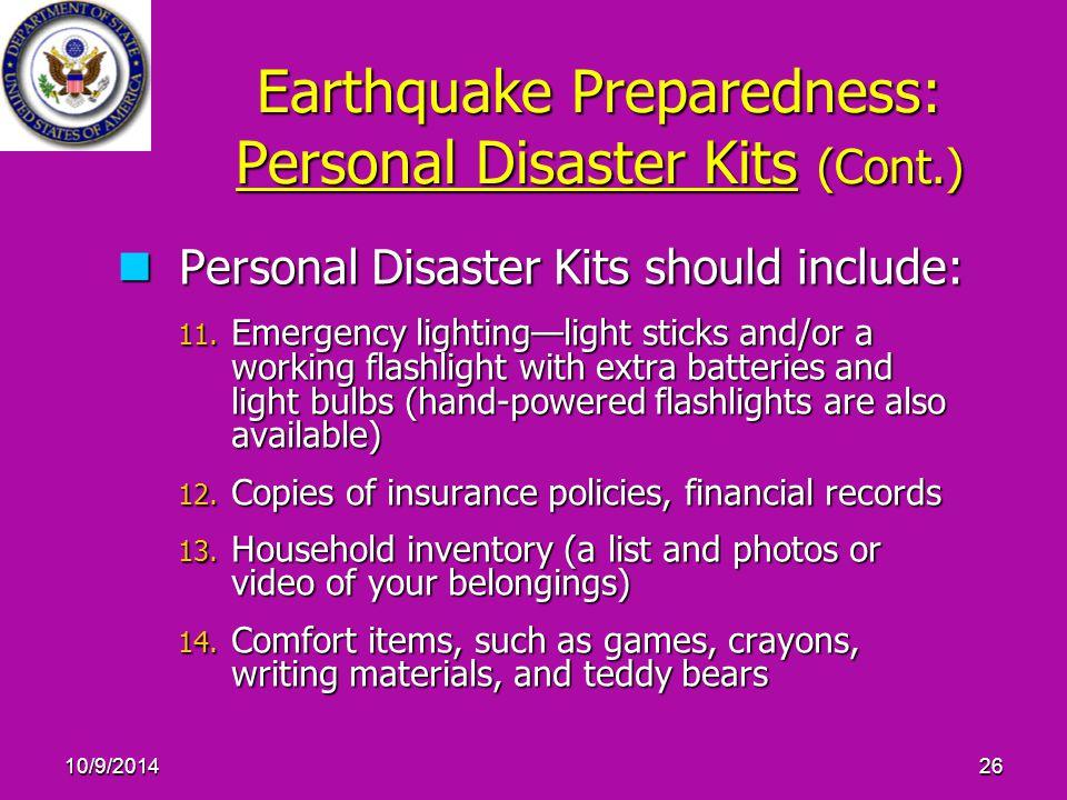 10/9/201426 Earthquake Preparedness: Personal Disaster Kits (Cont.) Personal Disaster Kits should include: Personal Disaster Kits should include: 11.