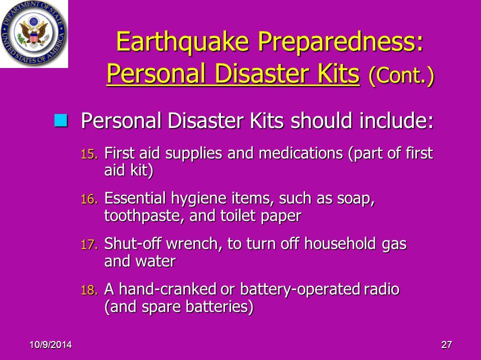 10/9/201427 Earthquake Preparedness: Personal Disaster Kits (Cont.) Personal Disaster Kits should include: Personal Disaster Kits should include: 15.