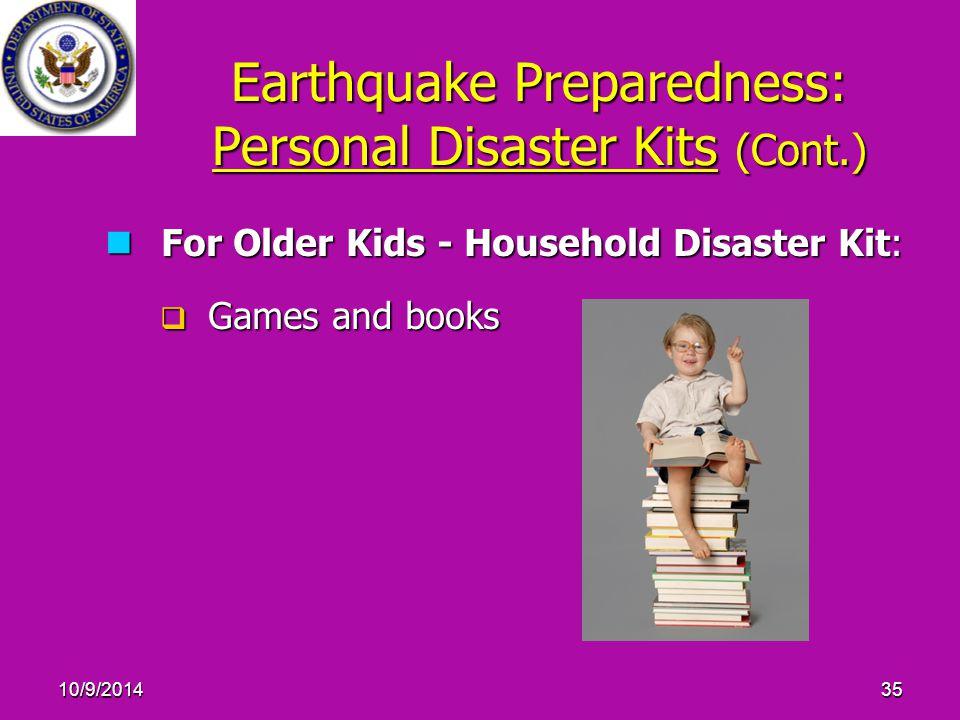 10/9/201435 Earthquake Preparedness: Personal Disaster Kits (Cont.) For Older Kids - Household Disaster Kit: For Older Kids - Household Disaster Kit:  Games and books