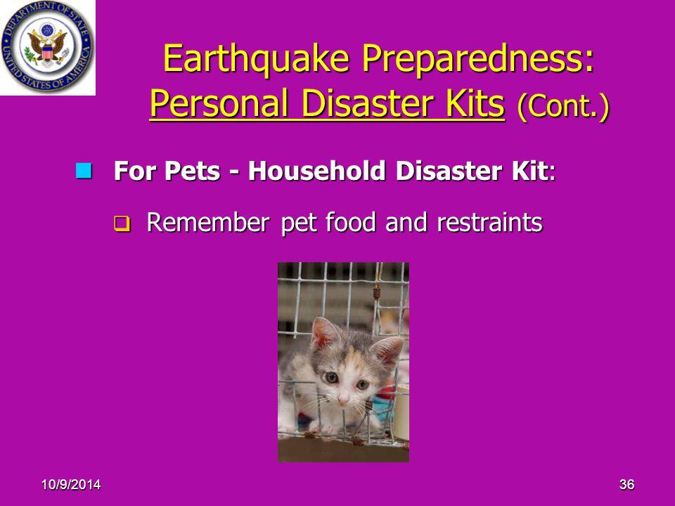 10/9/201436 Earthquake Preparedness: Personal Disaster Kits (Cont.) For Pets - Household Disaster Kit: For Pets - Household Disaster Kit:  Remember pet food and restraints