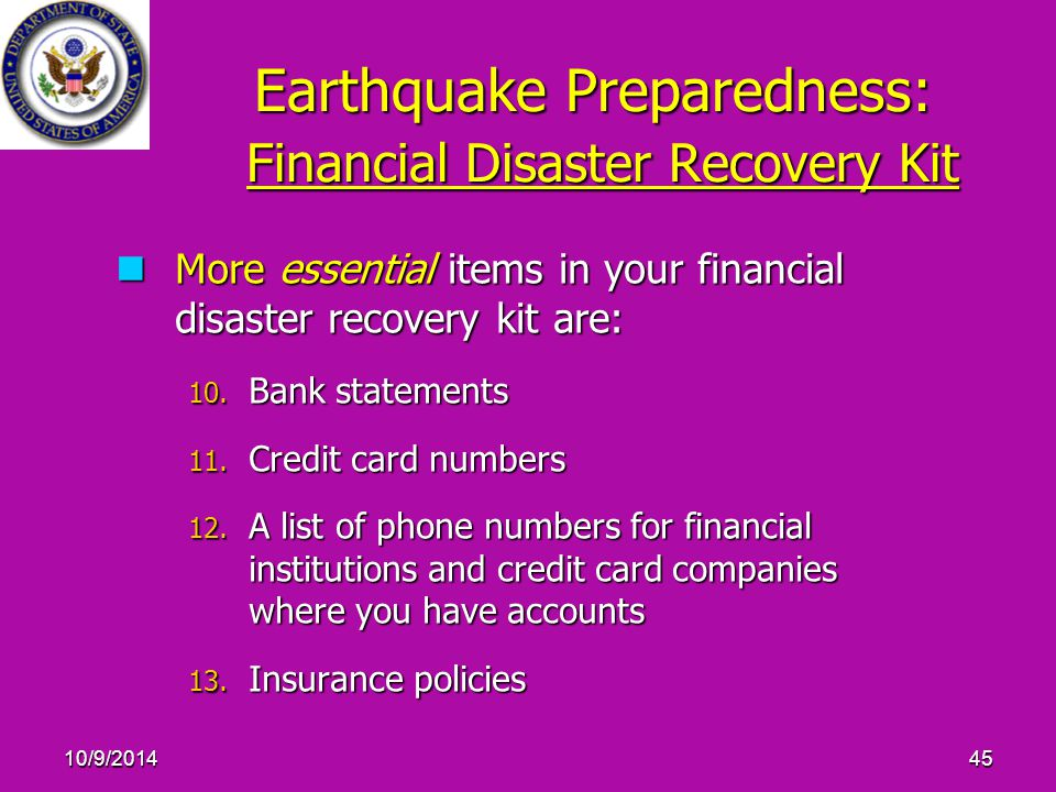 10/9/201445 Earthquake Preparedness: Financial Disaster Recovery Kit More essential items in your financial disaster recovery kit are: More essential