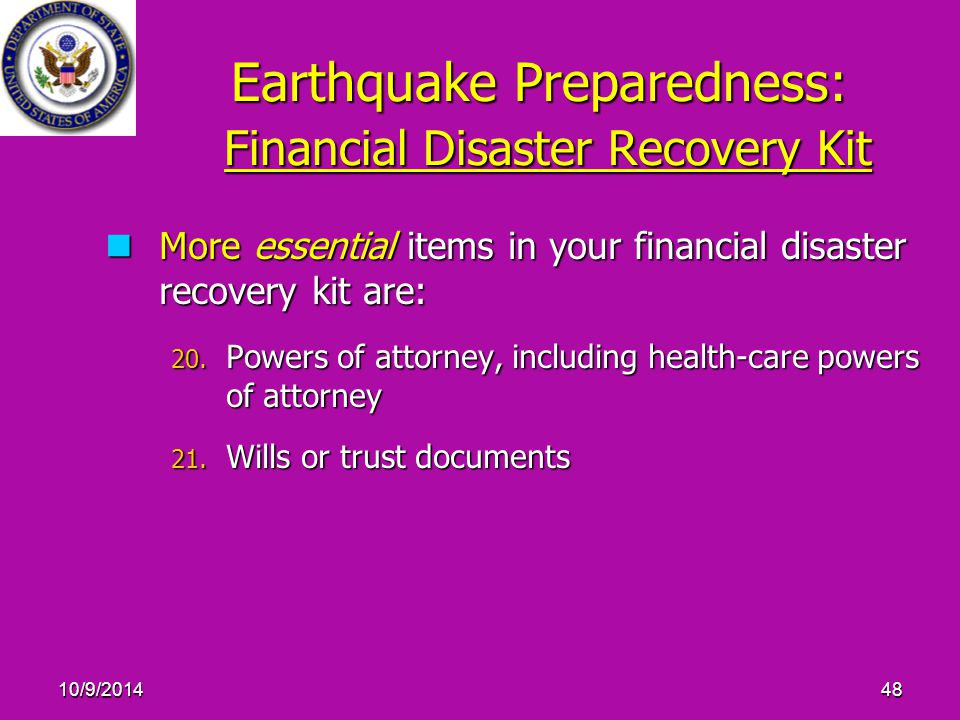 10/9/201448 Earthquake Preparedness: Financial Disaster Recovery Kit More essential items in your financial disaster recovery kit are: More essential