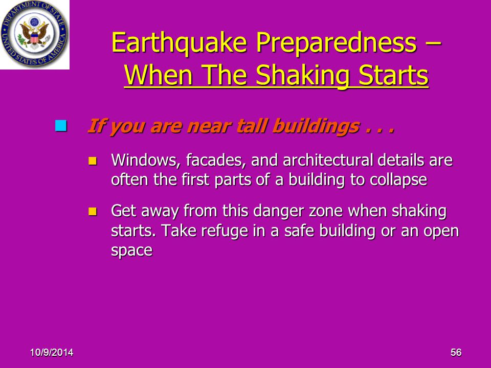 10/9/201456 Earthquake Preparedness – When The Shaking Starts If you are near tall buildings... If you are near tall buildings... Windows, facades, an