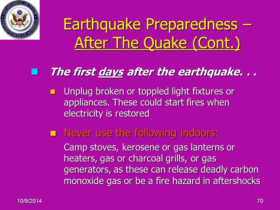 10/9/201470 Earthquake Preparedness – After The Quake (Cont.) The first days after the earthquake...