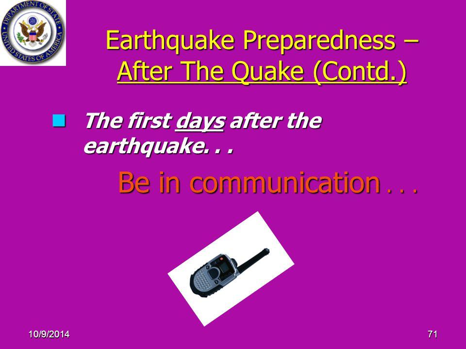 10/9/201471 Earthquake Preparedness – After The Quake (Contd.) The first days after the earthquake...