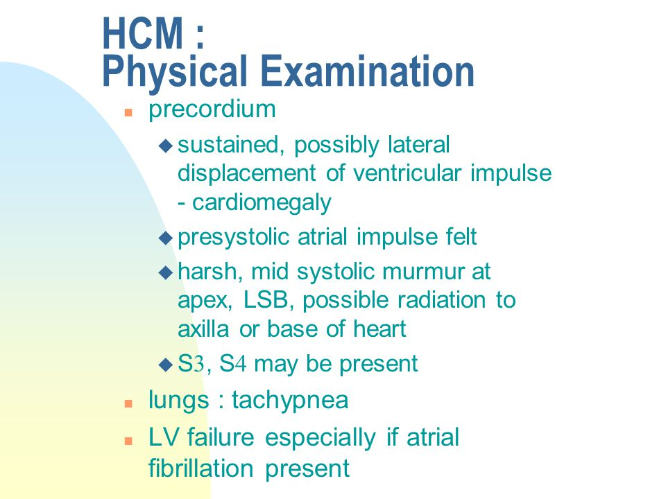 HCM : Physical Examination n precordium u sustained, possibly lateral displacement of ventricular impulse - cardiomegaly u presystolic atrial impulse