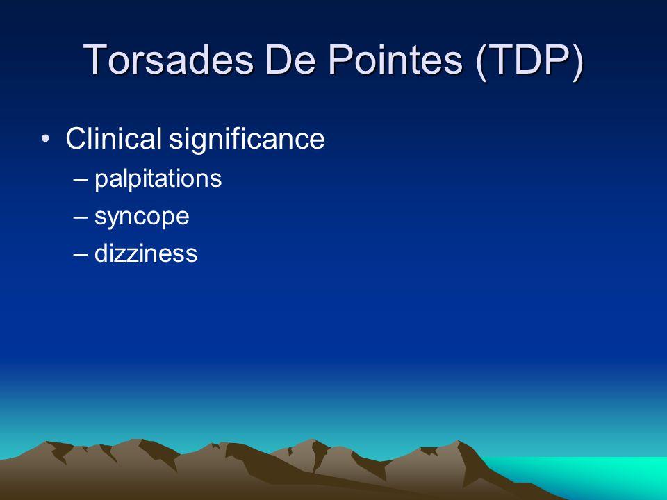 Torsades De Pointes (TDP) Clinical significance –palpitations –syncope –dizziness