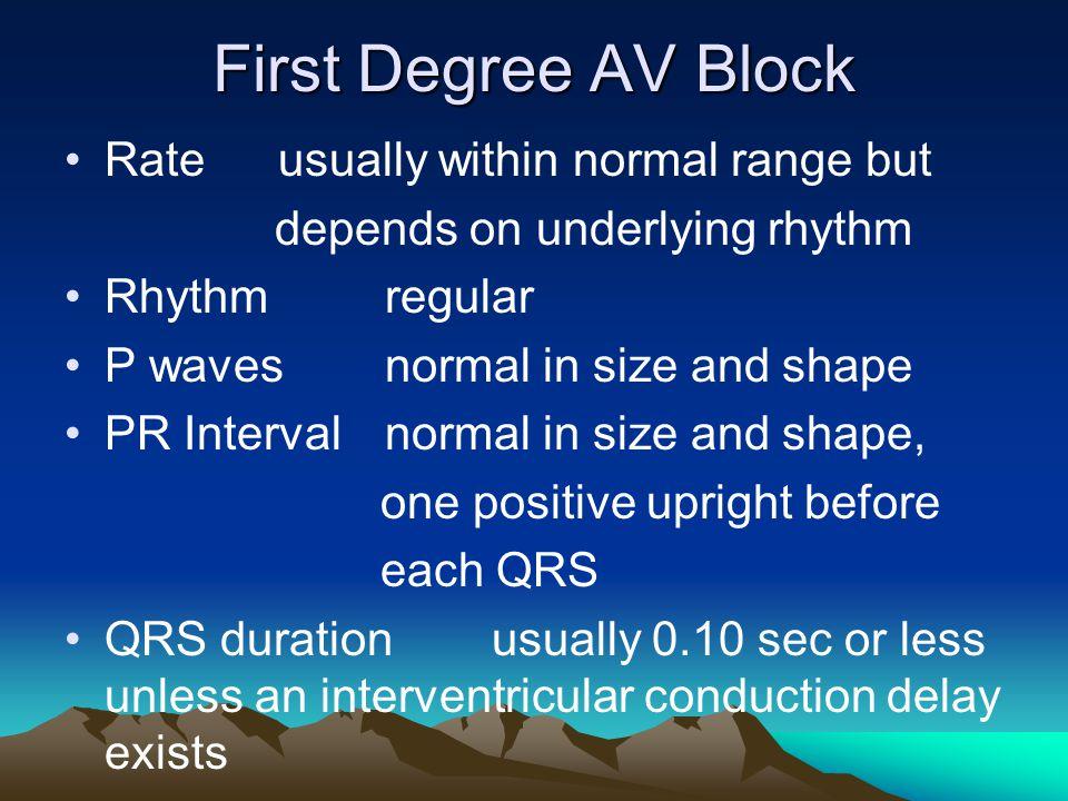 First Degree AV Block Rateusually within normal range but depends on underlying rhythm Rhythmregular P wavesnormal in size and shape PR Intervalnormal