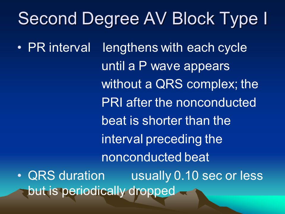 Second Degree AV Block Type I PR intervallengthens with each cycle until a P wave appears without a QRS complex; the PRI after the nonconducted beat i
