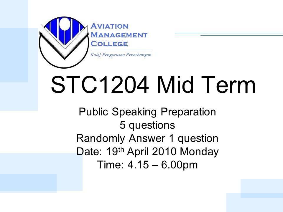 STC1204 Mid Term Public Speaking Preparation 5 questions Randomly Answer 1 question Date: 19 th April 2010 Monday Time: 4.15 – 6.00pm