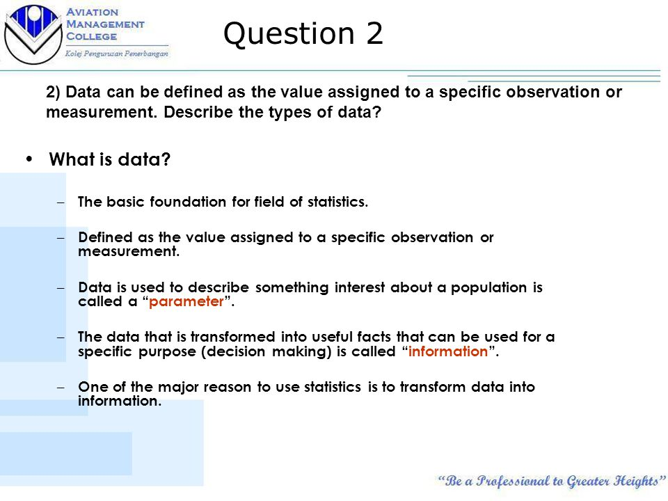 Question 2 2) Data can be defined as the value assigned to a specific observation or measurement.