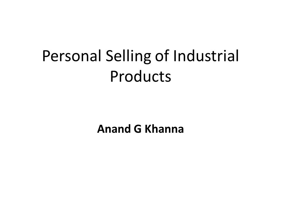 Personal Selling of Industrial Products Anand G Khanna